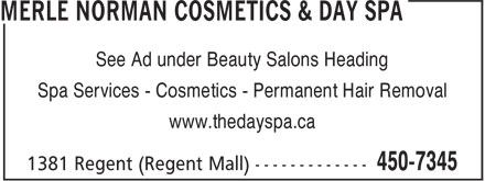 Merle Norman Cosmetics & Day Spa (506-450-7345) - Annonce illustrée - See Ad under Beauty Salons Heading Spa Services - Cosmetics - Permanent Hair Removal www.thedayspa.ca