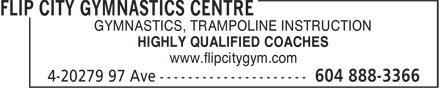 Flip City Gymnastics Centre (604-888-3366) - Display Ad - GYMNASTICS, TRAMPOLINE INSTRUCTION HIGHLY QUALIFIED COACHES www.flipcitygym.com