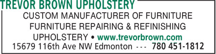 Brown Trevor Upholstery (587-409-8253) - Annonce illustrée - CUSTOM MANUFACTURER OF FURNITURE FURNITURE REPAIRING & REFINISHING UPHOLSTERY • www.trevorbrown.com