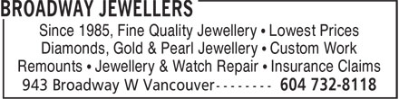 Broadway Jewellers (604-732-8118) - Annonce illustrée - Since 1985, Fine Quality Jewellery • Lowest Prices Diamonds, Gold & Pearl Jewellery • Custom Work Remounts • Jewellery & Watch Repair • Insurance Claims