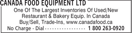 Canada Food Equipment Ltd (647-496-8200) - Display Ad - One Of The Largest Inventories Of Used/New Restaurant & Bakery Equip. In Canada Buy/Sell, Trade-Ins, www.canadafood.ca