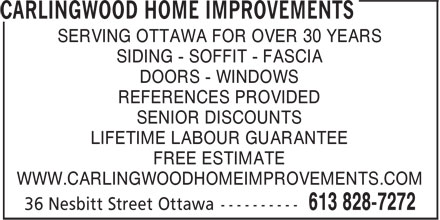 Carlingwood Home Improvements (613-828-7272) - Annonce illustrée - SERVING OTTAWA FOR OVER 30 YEARS SIDING - SOFFIT - FASCIA DOORS - WINDOWS REFERENCES PROVIDED SENIOR DISCOUNTS LIFETIME LABOUR GUARANTEE FREE ESTIMATE WWW.CARLINGWOODHOMEIMPROVEMENTS.COM