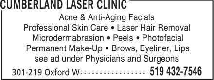 Cumberland Laser Clinic (519-432-7546) - Display Ad - Acne & Anti-Aging Facials Professional Skin Care • Laser Hair Removal Microdermabrasion • Peels • Photofacial Permanent Make-Up • Brows, Eyeliner, Lips see ad under Physicians and Surgeons