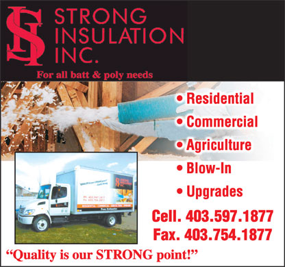 Strong Insulation Inc (403-597-1877) - Display Ad - Quality is our STRONG point! Residential Commercial Agriculture Blow-In Upgrades Cell. 403.597.1877 Fax. 403.754.1877