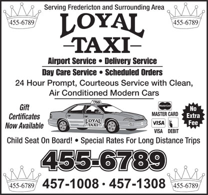 Loyal Taxi (506-455-6789) - Annonce illustrée - Serving Fredericton and Surrounding Area Airport Service   Delivery Service Day Care Service   Scheduled Orders 24 Hour Prompt, Courteous Service with Clean, Air Conditioned Modern Cars Gift No Extra Certificates Fee Now Available Child Seat On Board!   Special Rates For Long Distance Trips