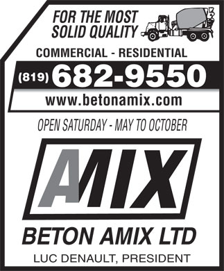 Béton AMIX (613-604-0224) - Annonce illustrée - FOR THE MOST SOLID QUALITY COMMERCIAL - RESIDENTIAL (819) 682-9550 www.betonamix.com OPEN SATURDAY - MAY TO OCTOBER BETON AMIX LTD LUC DENAULT, PRESIDENT
