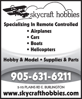 Skycraft Hobbies (905-631-6211) - Annonce illustrée - Specializing In Remote Controlled Airplanes Cars Boats  Boats Helicopters  Helicopters Hobby & Model   Supplies & Parts 905-631-6211 2-115 PLAINS RD E. BURLINGTON www.skycrafthobbies.com