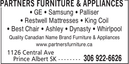 Partners Furniture & Appliances (306-922-6626) - Display Ad - • Restwell Mattresses • King Coil • Best Chair • Ashley • Dynasty • Whirlpool Quality Canadian Name Brand Furniture & Appliances www.partnersfurniture.ca • GE • Samsung • Palliser