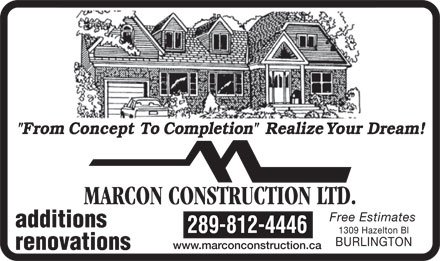 Marcon Construction Ltd (905-332-9834) - Annonce illustrée - ' From Concept To Completion     Realize Your Dream! MARCON CONSTRUCTION LTD. Free Estimates additions 289-812-4446 1309 Hazelton Bl BURLINGTON www.marconconstruction.ca renovations