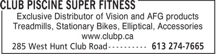 Club Piscine Super Fitness (613-274-7665) - Display Ad - Exclusive Distributor of Vision and AFG products Treadmills, Stationary Bikes, Elliptical, Accessories www.clubp.ca