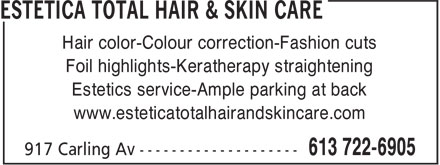 Estetica Total Hair & Skin Care (613-722-6905) - Display Ad - Hair color-Colour correction-Fashion cuts Foil highlights-Keratherapy straightening Estetics service-Ample parking at back www.esteticatotalhairandskincare.com