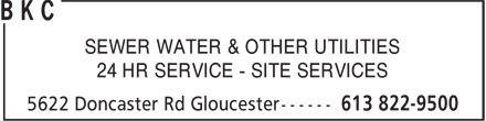 B K C (613-822-9500) - Annonce illustrée - SEWER WATER & OTHER UTILITIES 24 HR SERVICE - SITE SERVICES SEWER WATER & OTHER UTILITIES 24 HR SERVICE - SITE SERVICES SEWER WATER & OTHER UTILITIES 24 HR SERVICE - SITE SERVICES SEWER WATER & OTHER UTILITIES 24 HR SERVICE - SITE SERVICES