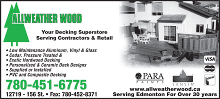 Allweather Wood (780-401-9821) - Annonce illustrée - Your Decking Superstore Serving Contractors & Retail Low Maintenance Aluminum, Vinyl & Glass Cedar, Pressure Treated & Exotic Hardwood Decking Personalized & Ceramic Deck Designs Supplied or Installed PVC and Composite Decking 780-451-6775 www.allweatherwood.ca Serving Edmonton For Over 30 years 12719 - 156 St.   Fax: 780-452-8371