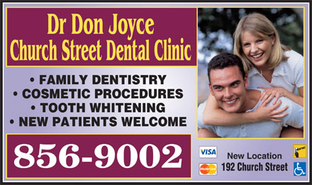 Dr Don Joyce (506-856-9002) - Annonce illustrée - Dr Don Joyce Church Street Dental Clinic FAMILY DENTISTRY COSMETIC PROCEDURES TOOTH WHITENING NEW PATIENTS WELCOME New Location 192 Church Street