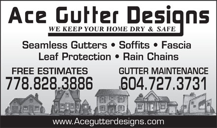 Ace Gutter Designs (778-828-3886) - Annonce illustrée - Seamless Gutters   Soffits   Fascia Leaf Protection   Rain Chains GUTTER MAINTENANCE FREE ESTIMATES 778.828.3886 604.727.3731 www.Acegutterdesigns.com