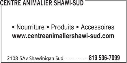 Centre Animalier Shawi-Sud (819-536-7099) - Display Ad - • Nourriture • Produits • Accessoires - www.centreanimaliershawi-sud.com