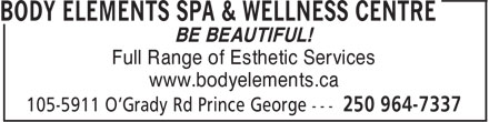 Body Elements Spa & Wellness Centre (250-964-7337) - Annonce illustrée - BE BEAUTIFUL! Full Range of Esthetic Services www.bodyelements.ca
