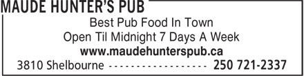 Maude Hunter's Pub (250-721-2337) - Display Ad - Best Pub Food In Town Open Til Midnight 7 Days A Week www.maudehunterspub.ca