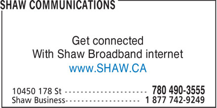 Shaw (780-490-3555) - Display Ad - Get connected With Shaw Broadband internet www.SHAW.CA