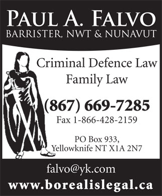 Falvo Paul A (867-669-7285) - Annonce illustrée - Criminal Defence Law Family Law (867) 669-7285 Fax 1-866-428-2159 PO Box 933, Yellowknife NT X1A 2N7 www.borealislegal.ca