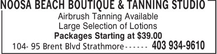 Noosa Beach Boutique & Tanning Studio (403-934-9610) - Annonce illustrée======= - Airbrush Tanning Available - Large Selection of Lotions - Packages Starting at $39.00