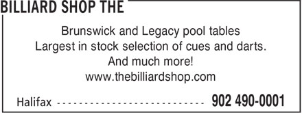 The Billiard Shop (902-490-0001) - Annonce illustrée - Largest in stock selection of cues and darts. And much more! www.thebilliardshop.com Brunswick and Legacy pool tables