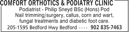 Comfort Orthotics & Podiatry Clinic (902-835-7463) - Annonce illustrée - Podiatrist - Philip Sneyd BSc (Hons) Pod Nail trimming/surgery, callus, corn and wart, fungal treatments and diabetic foot care.