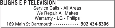 Blighs E P Television (902-434-8306) - Display Ad - Service Calls - All Areas We Repair All Makes Warranty - LG - Philips