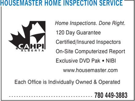 Housemaster Home Inspection Service (780-449-3883) - Display Ad - Each Office is Individually Owned & Operated Home Inspections. Done Right. 120 Day Guarantee Certified/Insured Inspectors On-Site Computerized Report Exclusive DVD Pak • NIBI www.housemaster.com