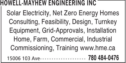 Howell-Mayhew Engineering Inc (780-484-0476) - Annonce illustrée - Solar Electricity, Net Zero Energy Homes Consulting, Feasibility, Design, Turnkey Equipment, Grid-Approvals, Installation Home, Farm, Commercial, Industrial Commissioning, Training www.hme.ca