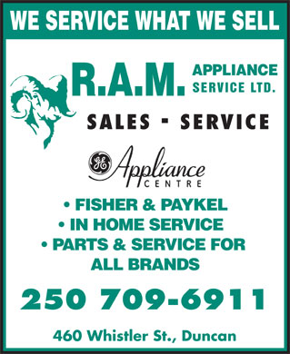 R A M Appliance Service Ltd (250-748-4368) - Annonce illustrée - WE SERVICE WHAT WE SELL SERVICE LTD. SALES SERVICE FISHER & PAYKEL IN HOME SERVICE PARTS & SERVICE FOR ALL BRANDS 250 709-6911 460 Whistler St., Duncan