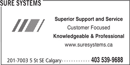 Sure Systems (403-539-9688) - Annonce illustrée======= - SURE SYSTEMS - Superior Support and Service - Customer Focused - Knowledgeable & Professional - www.suresystems.ca - 403 539-9688 - 201-7003 5 St SE Calgary ------------