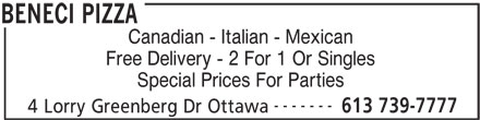 Beneci PIzza (613-739-7777) - Display Ad - Canadian - Italian - Mexican - Free Delivery - 2 For 1 Or Singles - Special Prices For Parties - ------- - 613 739-7777 - 4 Lorry Greenberg Dr Ottawa - BENECI PIZZA